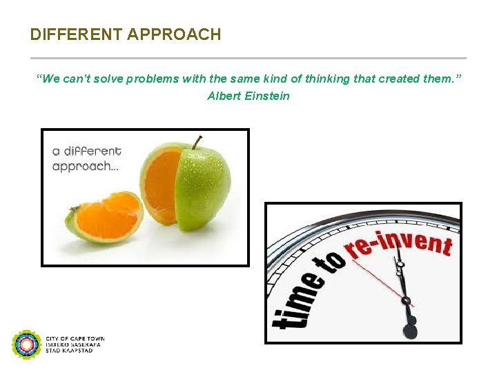 "DIFFERENT APPROACH ""We can't solve problems with the same kind of thinking that created"