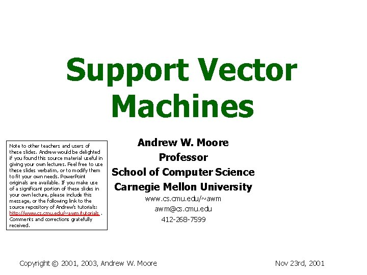 Support Vector Machines Note to other teachers and users of these slides. Andrew would