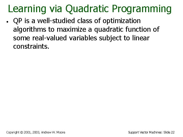 Learning via Quadratic Programming • QP is a well-studied class of optimization algorithms to