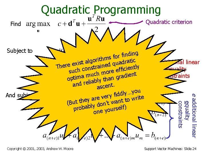 Quadratic Programming Quadratic criterion Find Subject to Copyright © 2001, 2003, Andrew W. Moore