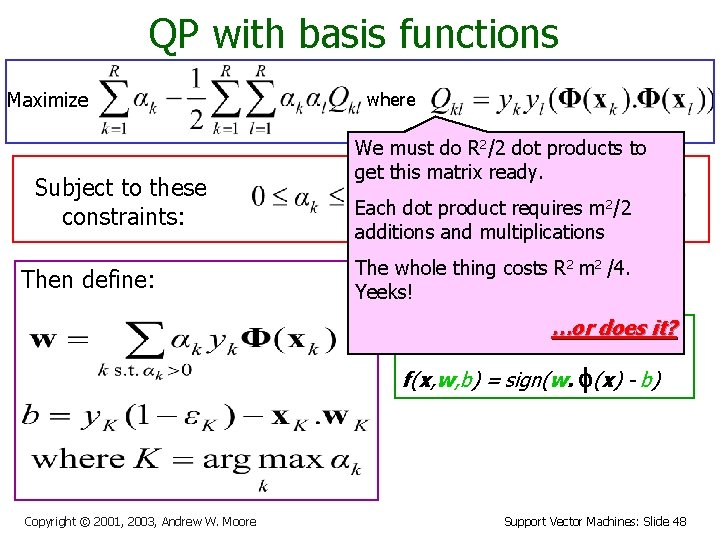 QP with basis functions Maximize Subject to these constraints: Then define: where We must