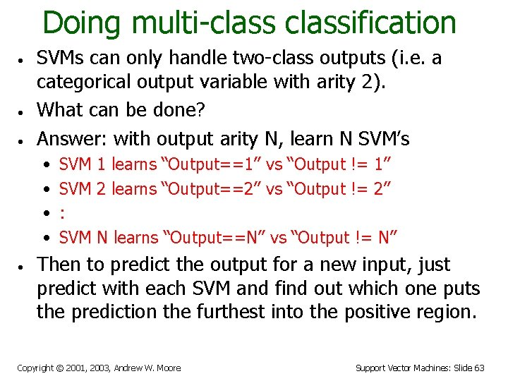 Doing multi-classification • • • SVMs can only handle two-class outputs (i. e. a