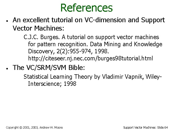 References • An excellent tutorial on VC-dimension and Support Vector Machines: C. J. C.
