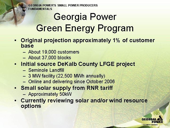 GEORGIA POWER'S SMALL POWER PRODUCERS FUNDAMENTALS Georgia Power Green Energy Program • Original projection