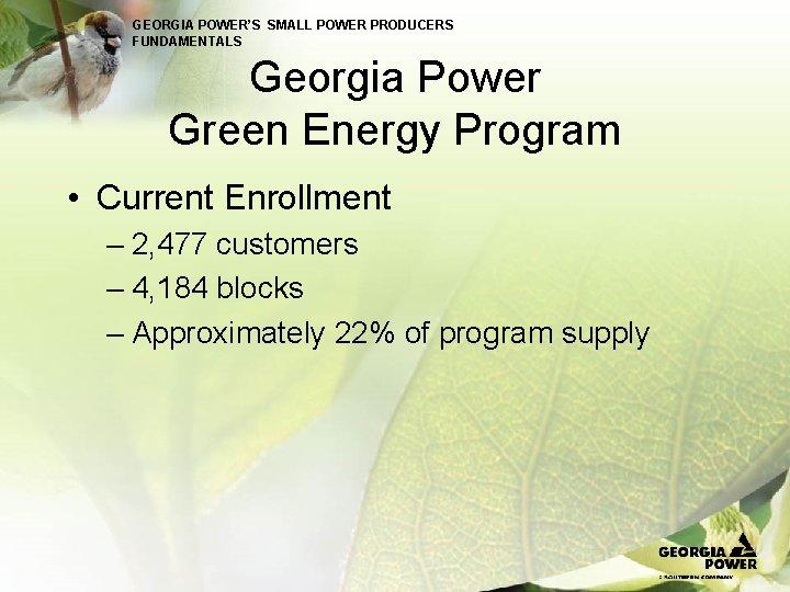 GEORGIA POWER'S SMALL POWER PRODUCERS FUNDAMENTALS Georgia Power Green Energy Program • Current Enrollment