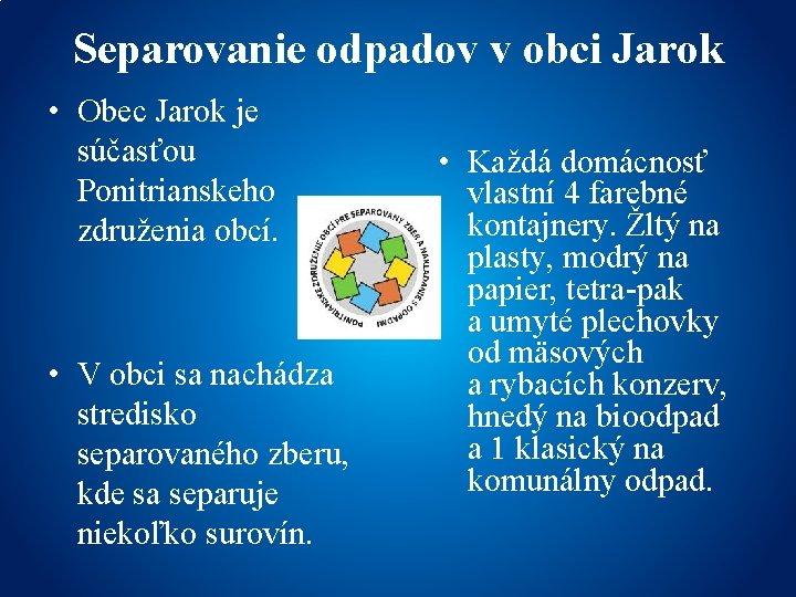 Separovanie odpadov v obci Jarok • Obec Jarok je súčasťou Ponitrianskeho združenia obcí. •