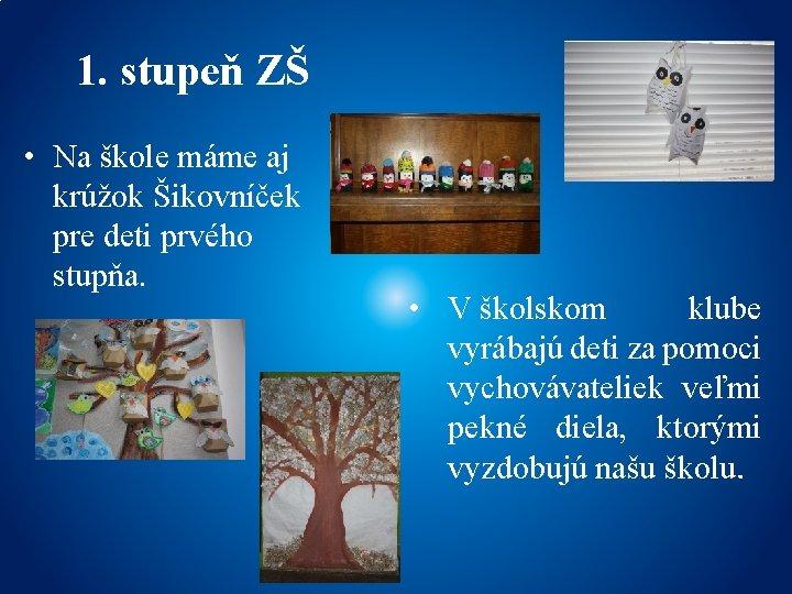 1. stupeň ZŠ • Na škole máme aj krúžok Šikovníček pre deti prvého stupňa.