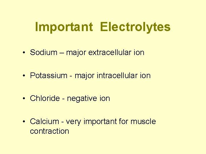 Important Electrolytes • Sodium – major extracellular ion • Potassium - major intracellular ion