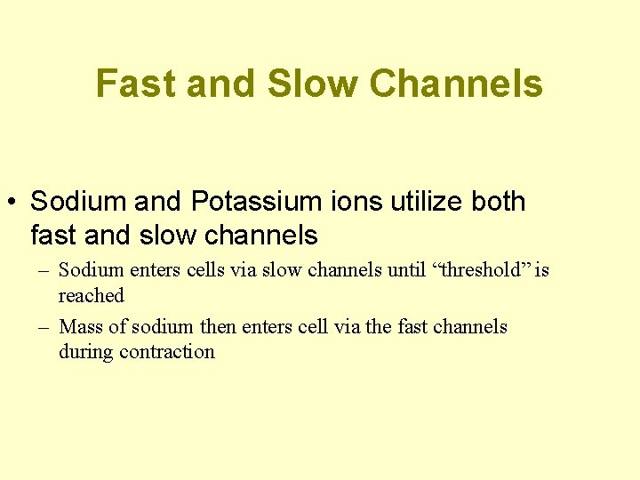Fast and Slow Channels • Sodium and Potassium ions utilize both fast and slow