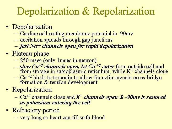 Depolarization & Repolarization • Depolarization – Cardiac cell resting membrane potential is -90 mv