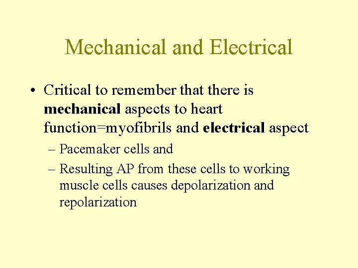 Mechanical and Electrical • Critical to remember that there is mechanical aspects to heart