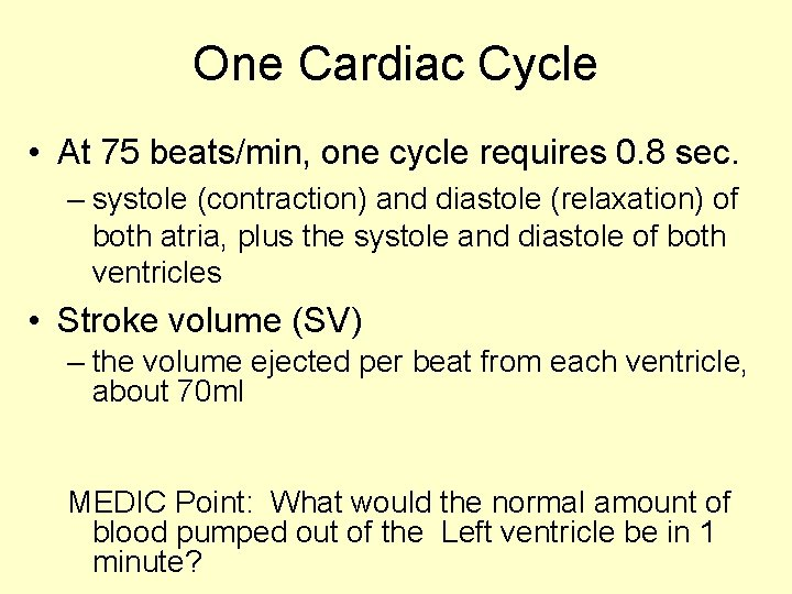 One Cardiac Cycle • At 75 beats/min, one cycle requires 0. 8 sec. –