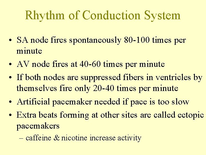 Rhythm of Conduction System • SA node fires spontaneously 80 -100 times per minute