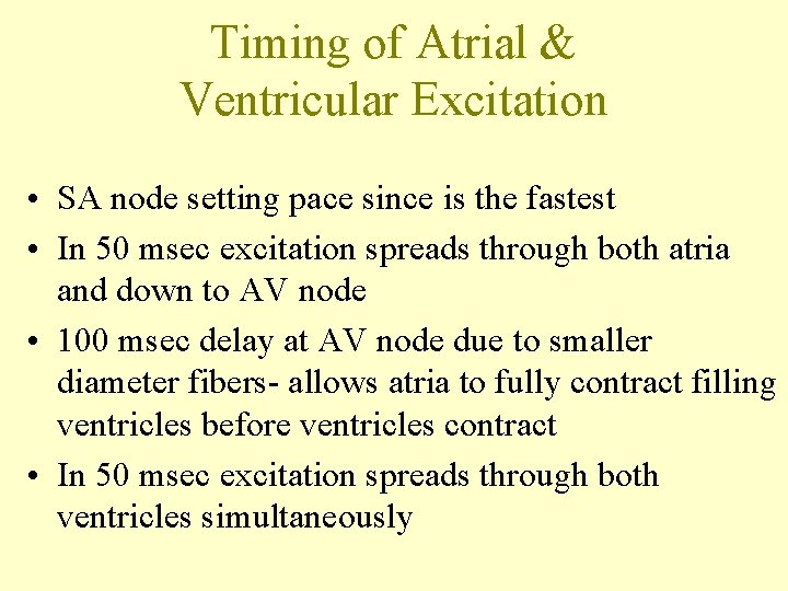 Timing of Atrial & Ventricular Excitation • SA node setting pace since is the