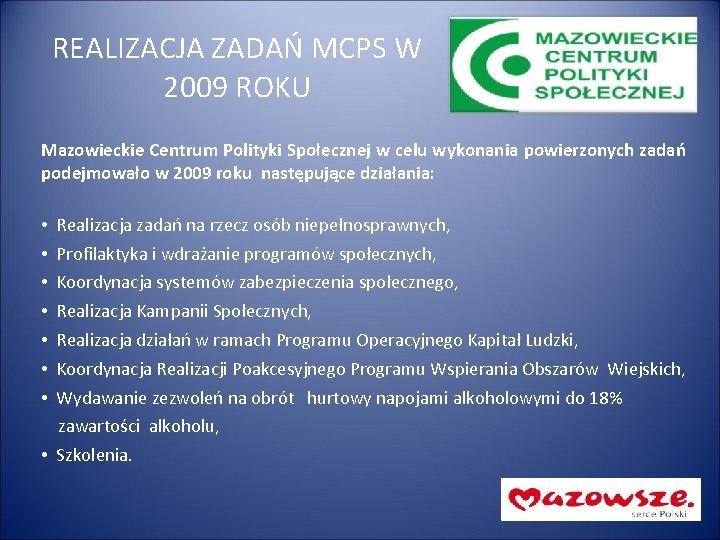 REALIZACJA ZADAŃ MCPS W 2009 ROKU Mazowieckie Centrum Polityki Społecznej w celu wykonania powierzonych