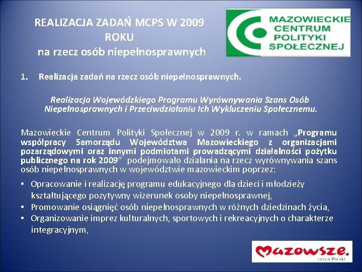 REALIZACJA ZADAŃ MCPS W 2009 ROKU na rzecz osób niepełnosprawnych 1. Realizacja zadań na