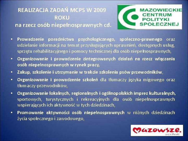 REALIZACJA ZADAŃ MCPS W 2009 ROKU na rzecz osób niepełnosprawnych cd. • Prowadzenie poradnictwa