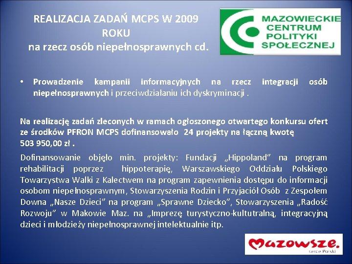 REALIZACJA ZADAŃ MCPS W 2009 ROKU na rzecz osób niepełnosprawnych cd. • Prowadzenie kampanii