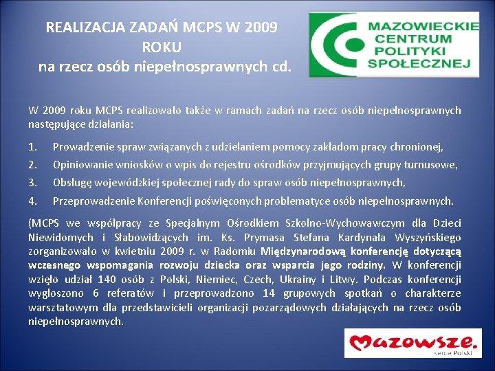 REALIZACJA ZADAŃ MCPS W 2009 ROKU na rzecz osób niepełnosprawnych cd. W 2009 roku