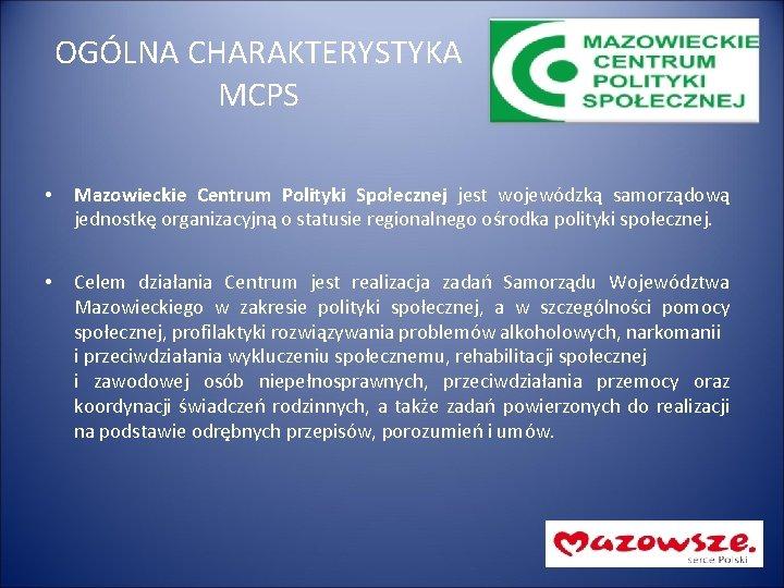 OGÓLNA CHARAKTERYSTYKA MCPS • Mazowieckie Centrum Polityki Społecznej jest wojewódzką samorządową jednostkę organizacyjną o