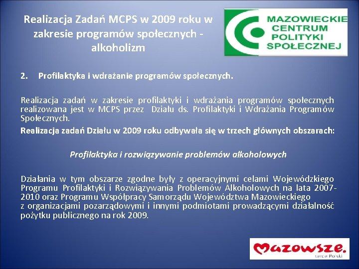 Realizacja Zadań MCPS w 2009 roku w zakresie programów społecznych - alkoholizm 2. Profilaktyka