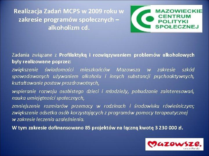 Realizacja Zadań MCPS w 2009 roku w zakresie programów społecznych – alkoholizm cd. Zadania