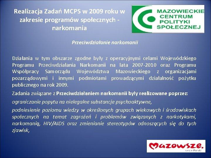 Realizacja Zadań MCPS w 2009 roku w zakresie programów społecznych - narkomania Przeciwdziałanie narkomanii