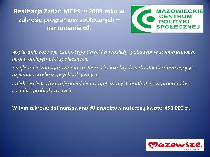 Realizacja Zadań MCPS w 2009 roku w zakresie programów społecznych – narkomania cd. wspieranie