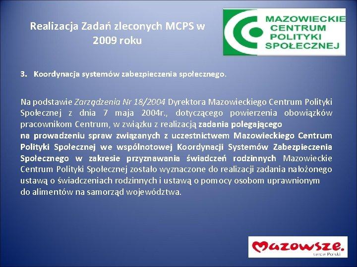 Realizacja Zadań zleconych MCPS w 2009 roku 3. Koordynacja systemów zabezpieczenia społecznego. Na podstawie