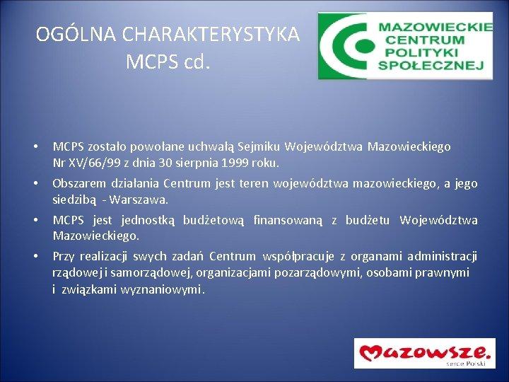 OGÓLNA CHARAKTERYSTYKA MCPS cd. • MCPS zostało powołane uchwałą Sejmiku Województwa Mazowieckiego Nr XV/66/99