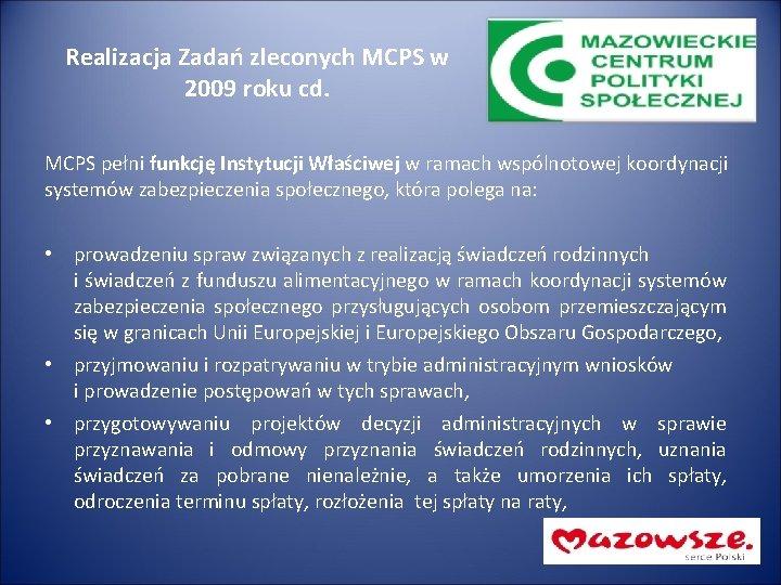 Realizacja Zadań zleconych MCPS w 2009 roku cd. MCPS pełni funkcję Instytucji Właściwej w