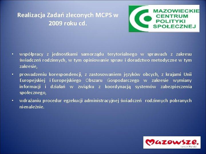 Realizacja Zadań zleconych MCPS w 2009 roku cd. • współpracy z jednostkami samorządu terytorialnego