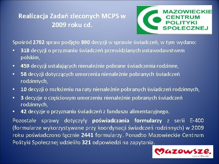 Realizacja Zadań zleconych MCPS w 2009 roku cd. Spośród 2762 spraw podjęto 890 decyzji