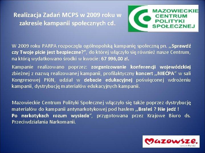 Realizacja Zadań MCPS w 2009 roku w zakresie kampanii społecznych cd. W 2009 roku