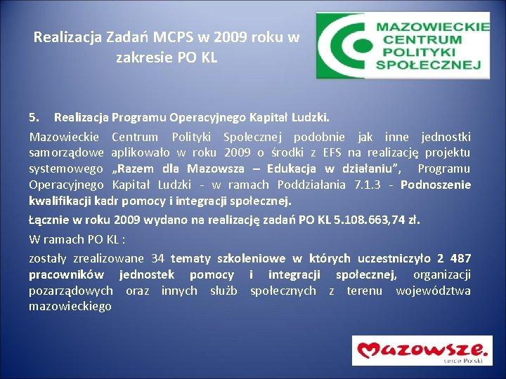 Realizacja Zadań MCPS w 2009 roku w zakresie PO KL 5. Realizacja Programu Operacyjnego