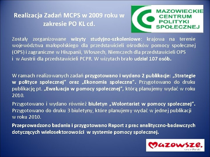 Realizacja Zadań MCPS w 2009 roku w zakresie PO KL cd. Zostały zorganizowane wizyty