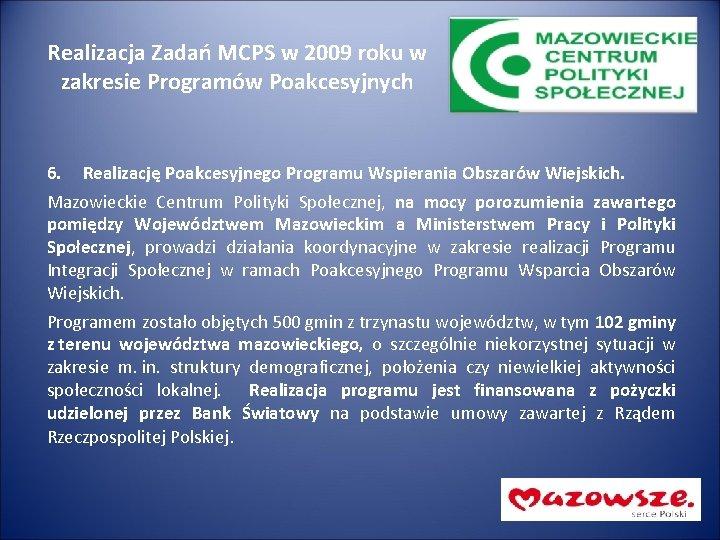 Realizacja Zadań MCPS w 2009 roku w zakresie Programów Poakcesyjnych 6. Realizację Poakcesyjnego Programu