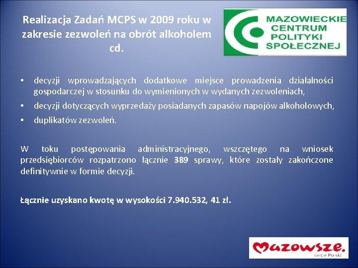 Realizacja Zadań MCPS w 2009 roku w zakresie zezwoleń na obrót alkoholem cd. •