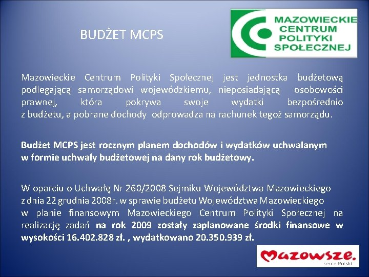 BUDŻET MCPS Mazowieckie Centrum Polityki Społecznej jest jednostka budżetową podlegającą samorządowi wojewódzkiemu, nieposiadającą osobowości