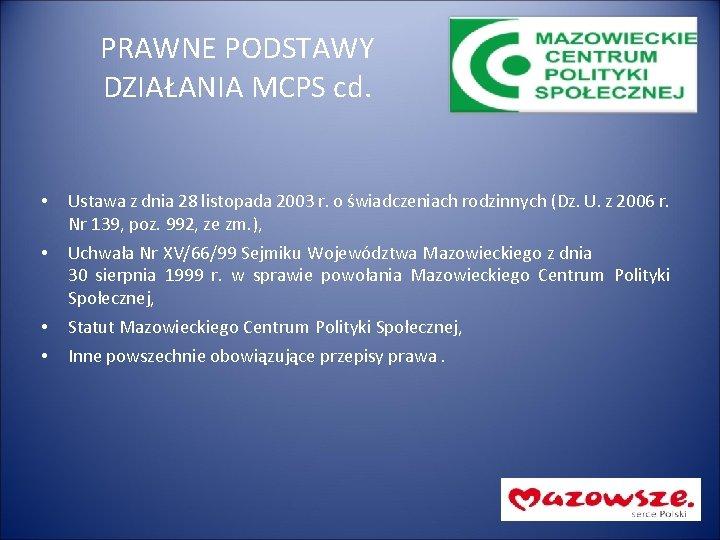 PRAWNE PODSTAWY DZIAŁANIA MCPS cd. • Ustawa z dnia 28 listopada 2003 r. o