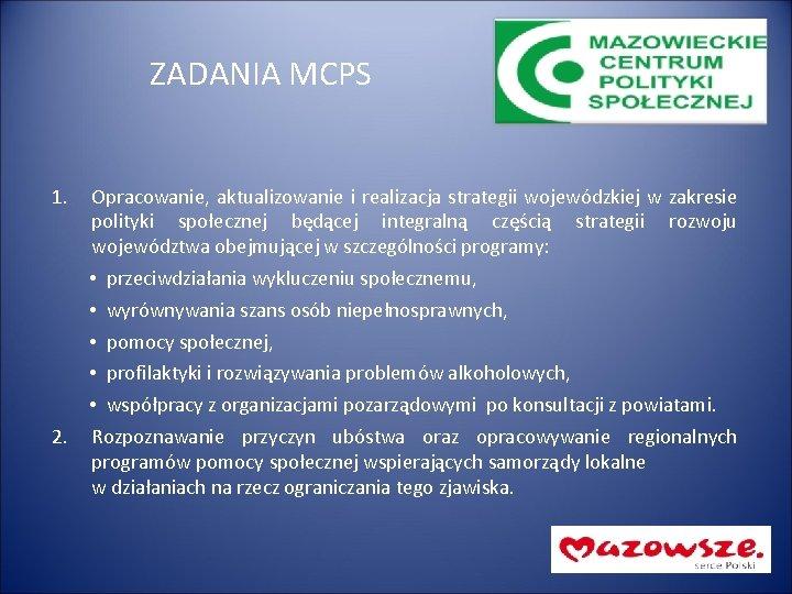 ZADANIA MCPS 1. Opracowanie, aktualizowanie i realizacja strategii wojewódzkiej w zakresie polityki społecznej będącej