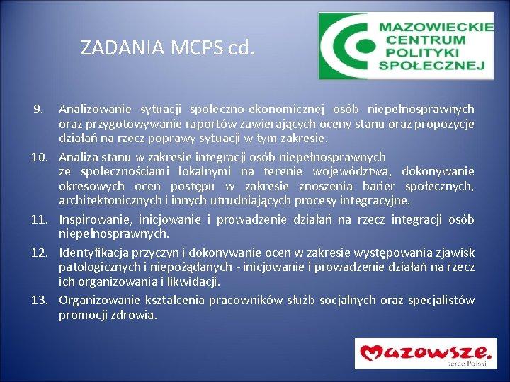 ZADANIA MCPS cd. 9. 10. 11. 12. 13. Analizowanie sytuacji społeczno-ekonomicznej osób niepełnosprawnych oraz