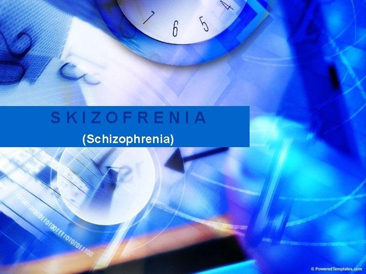 SKIZOFRENIA (Schizophrenia)