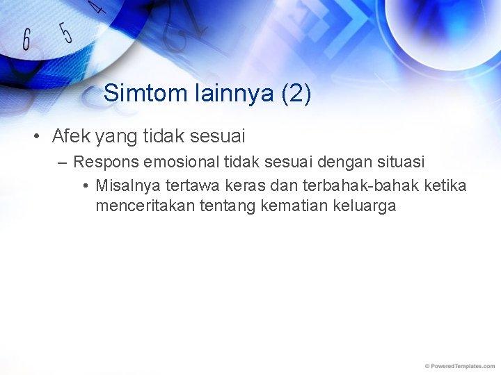 Simtom lainnya (2) • Afek yang tidak sesuai – Respons emosional tidak sesuai dengan
