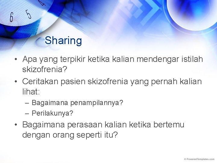 Sharing • Apa yang terpikir ketika kalian mendengar istilah skizofrenia? • Ceritakan pasien skizofrenia