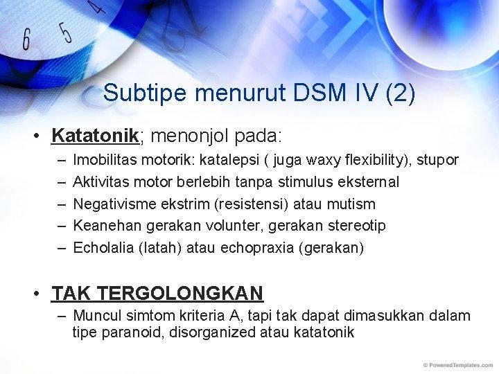 Subtipe menurut DSM IV (2) • Katatonik; menonjol pada: – – – Imobilitas motorik: