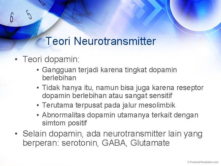 Teori Neurotransmitter • Teori dopamin: • Gangguan terjadi karena tingkat dopamin berlebihan • Tidak