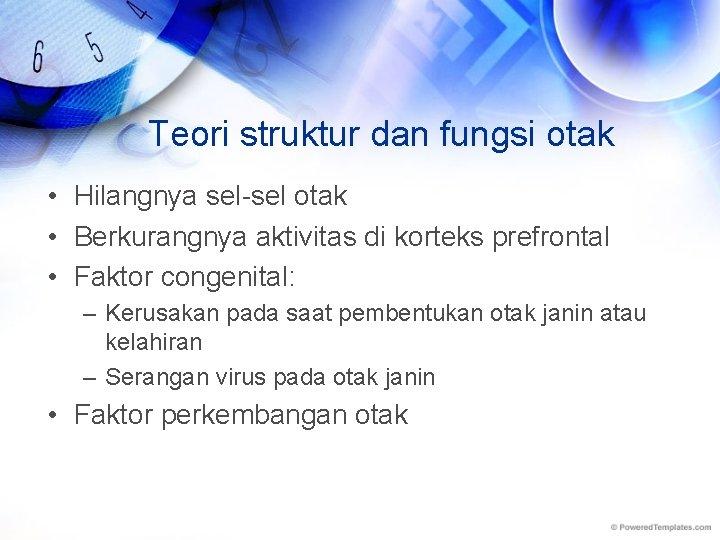 Teori struktur dan fungsi otak • Hilangnya sel-sel otak • Berkurangnya aktivitas di korteks
