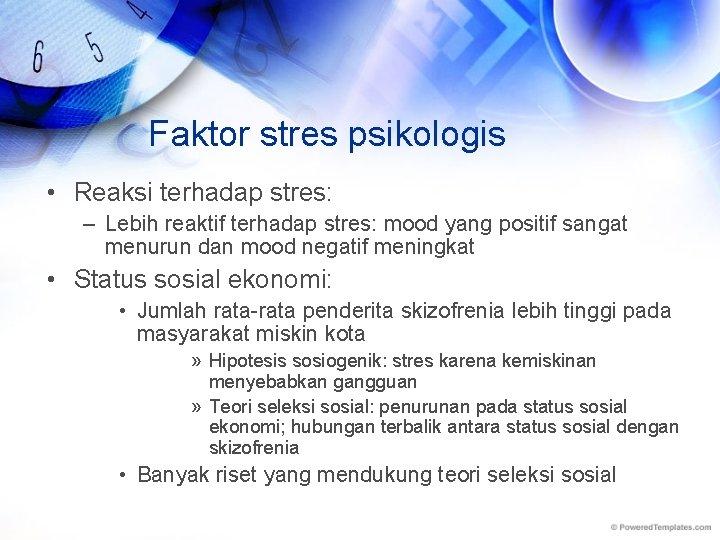 Faktor stres psikologis • Reaksi terhadap stres: – Lebih reaktif terhadap stres: mood yang
