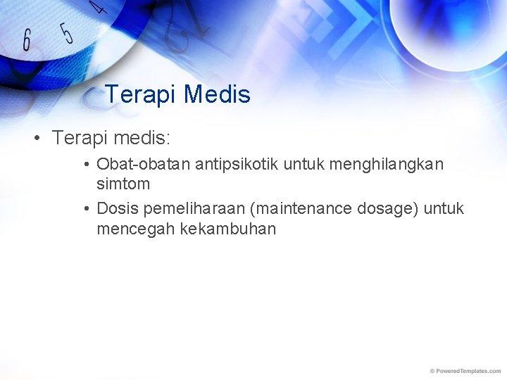 Terapi Medis • Terapi medis: • Obat-obatan antipsikotik untuk menghilangkan simtom • Dosis pemeliharaan